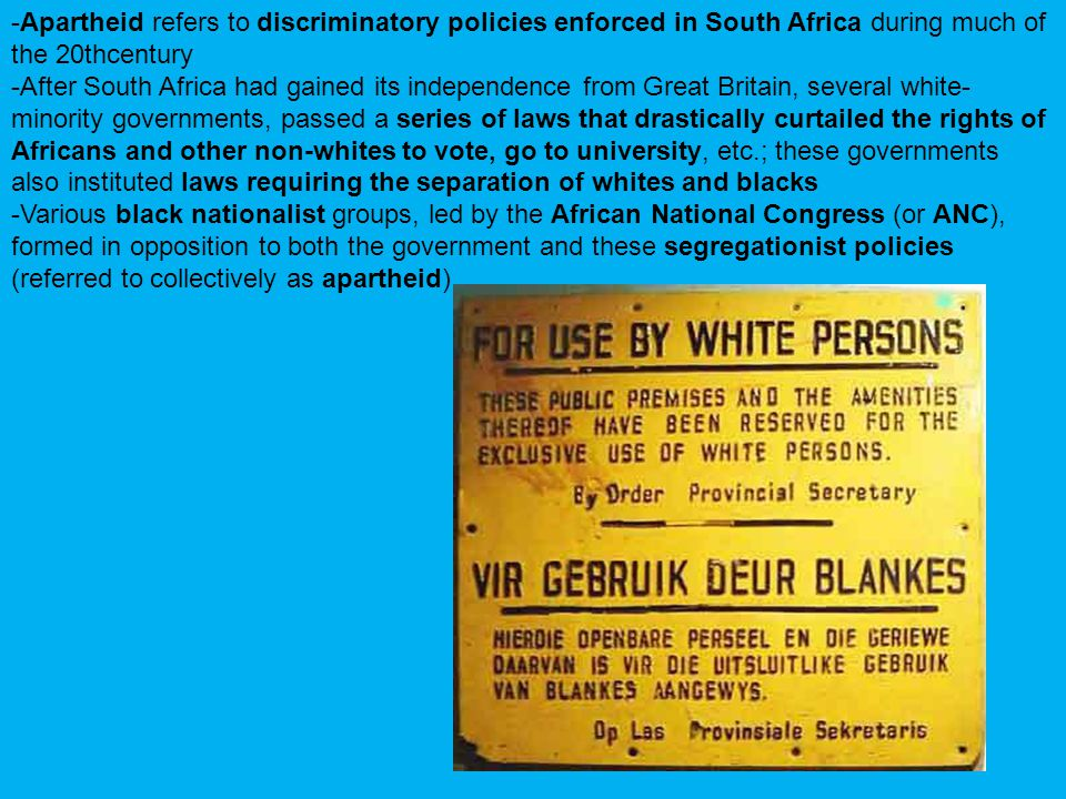 -Apartheid refers to discriminatory policies enforced in South Africa during much of the 20thcentury