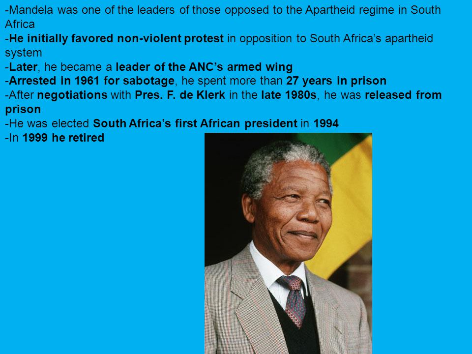 -Mandela was one of the leaders of those opposed to the Apartheid regime in South Africa
