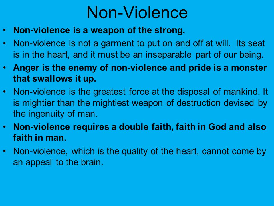 Non-Violence Non-violence is a weapon of the strong.