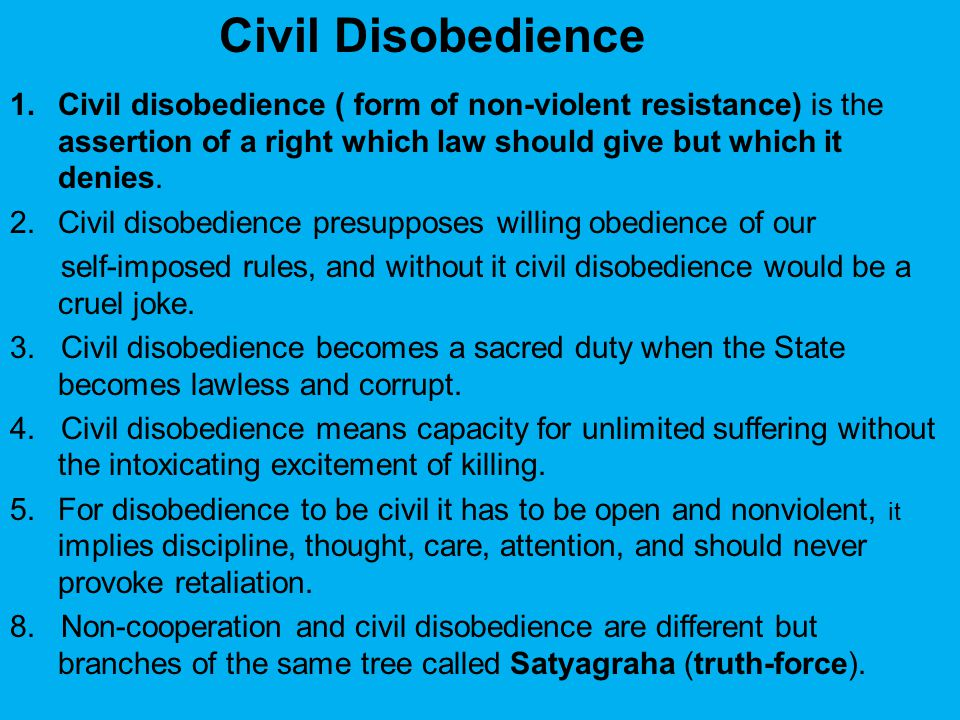 Civil Disobedience Civil disobedience ( form of non-violent resistance) is the assertion of a right which law should give but which it denies.