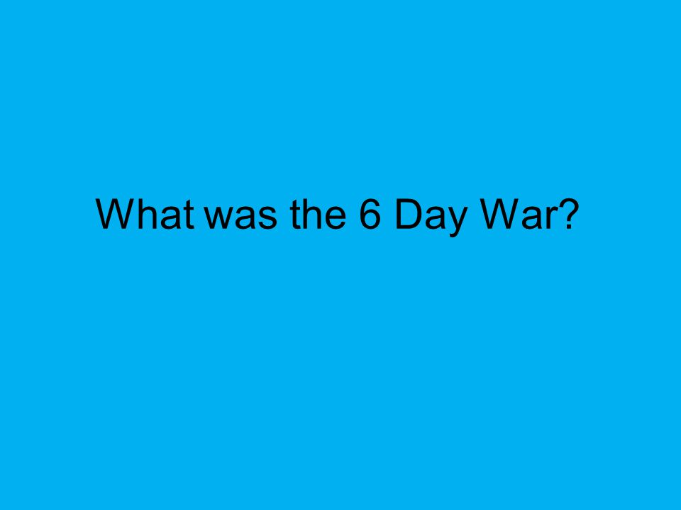 What was the 6 Day War