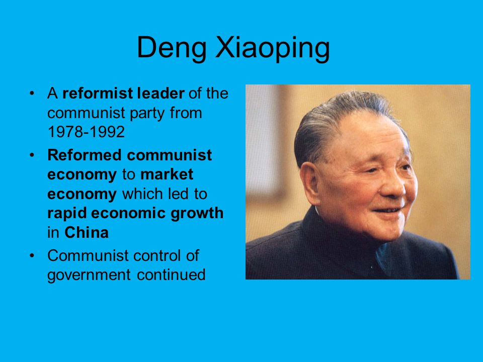 Deng Xiaoping A reformist leader of the communist party from 1978-1992
