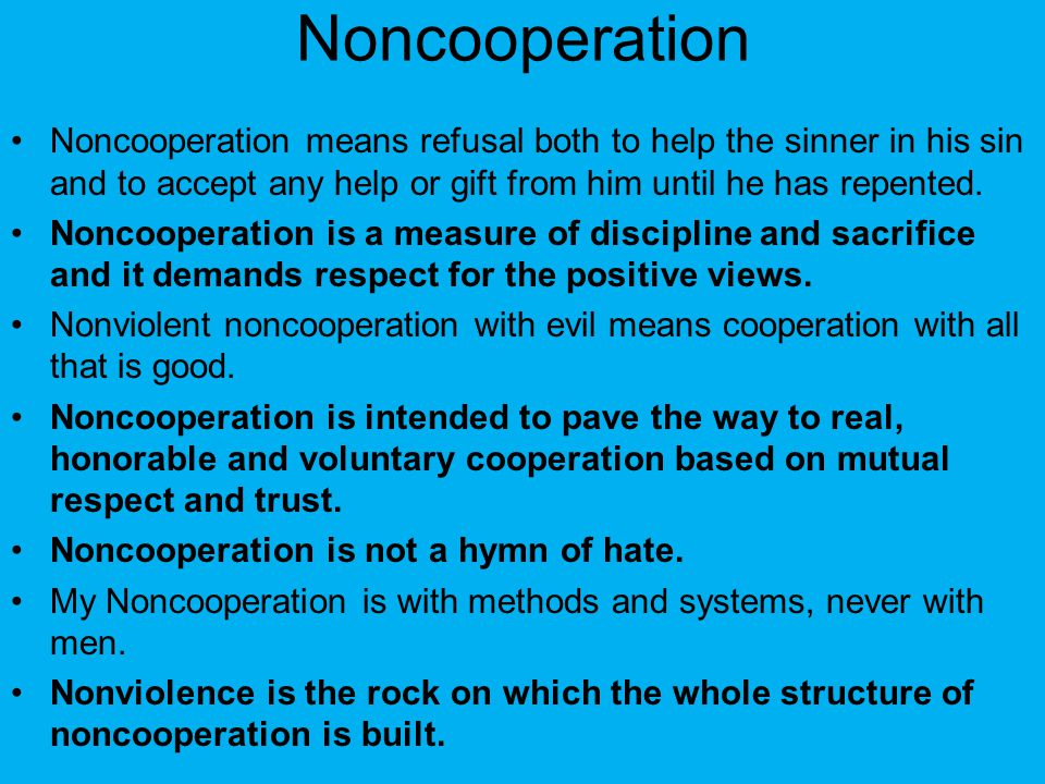 Noncooperation Noncooperation means refusal both to help the sinner in his sin and to accept any help or gift from him until he has repented.