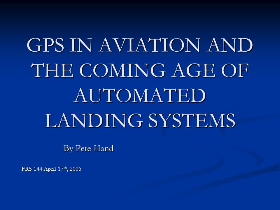 GPS IN AVIATION AND THE COMING AGE OF AUTOMATED LANDING SYSTEMS