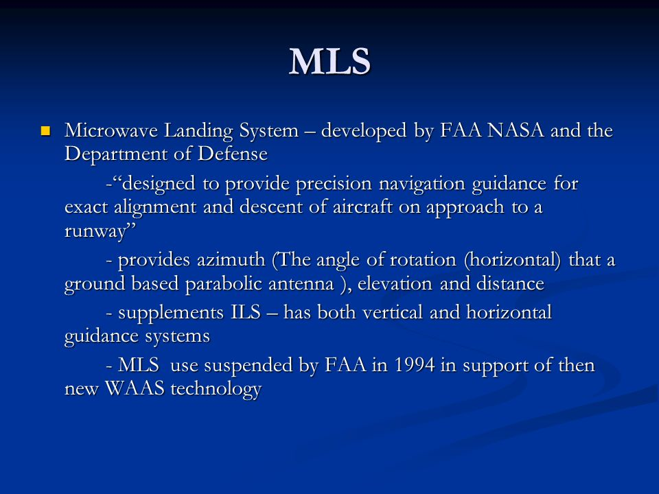 MLS Microwave Landing System – developed by FAA NASA and the Department of Defense.