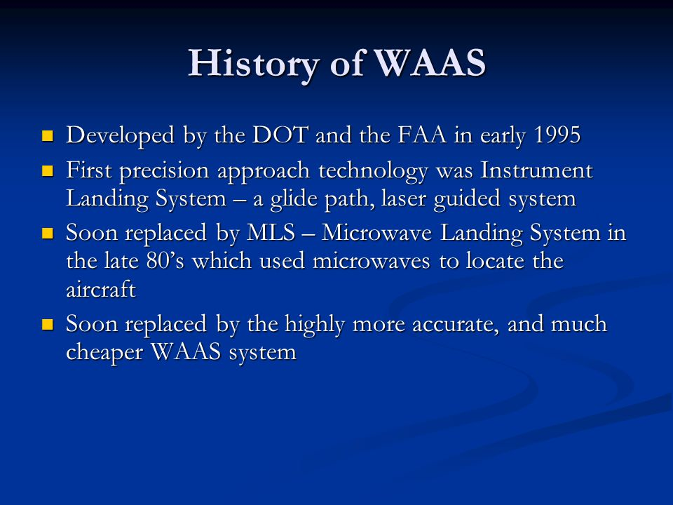 History of WAAS Developed by the DOT and the FAA in early 1995