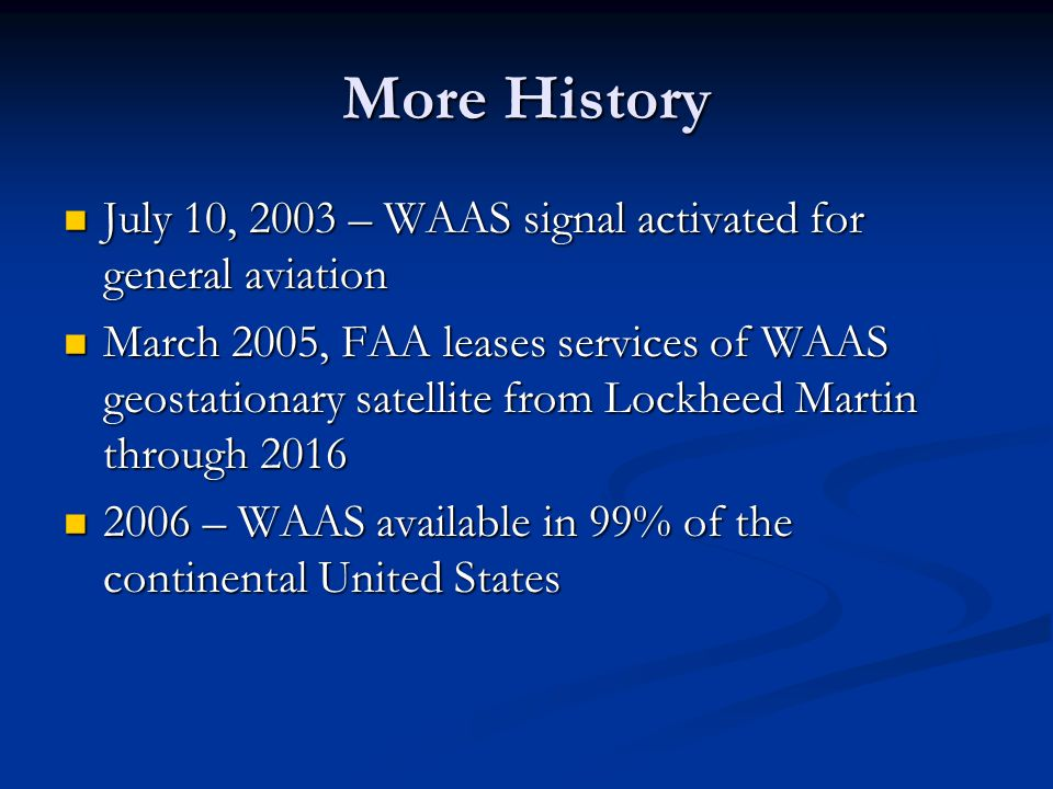 More History July 10, 2003 – WAAS signal activated for general aviation.