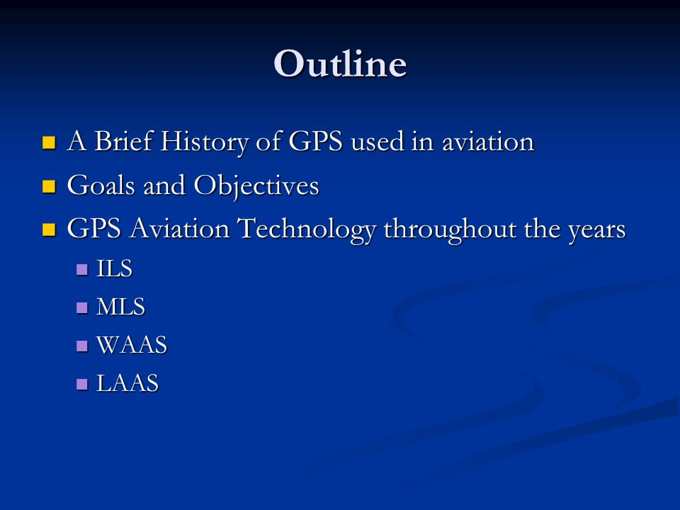 Outline A Brief History of GPS used in aviation Goals and Objectives