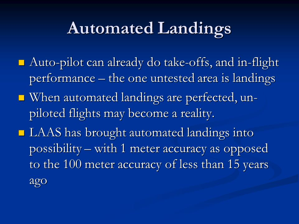 Automated Landings Auto-pilot can already do take-offs, and in-flight performance – the one untested area is landings.