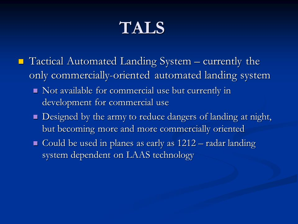 TALS Tactical Automated Landing System – currently the only commercially-oriented automated landing system.