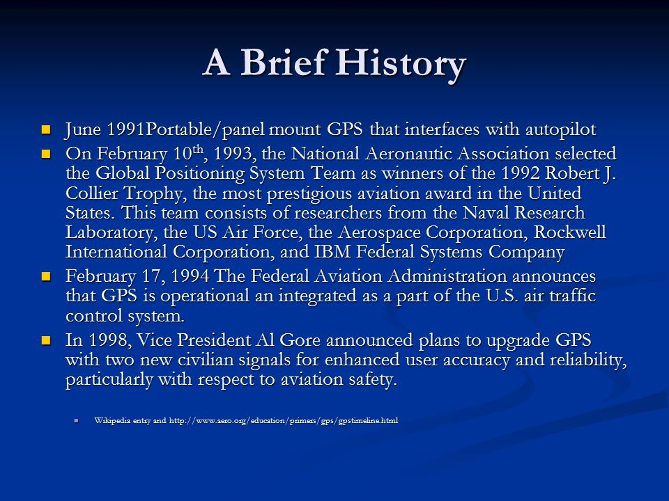 A Brief History June 1991Portable/panel mount GPS that interfaces with autopilot.