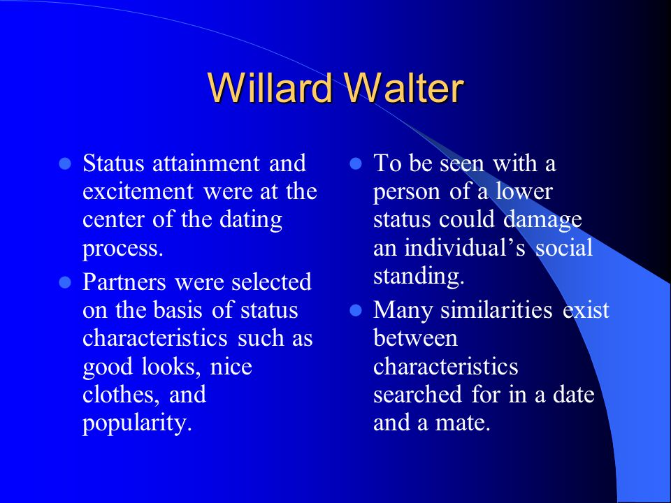Willard Walter Status attainment and excitement were at the center of the dating process.