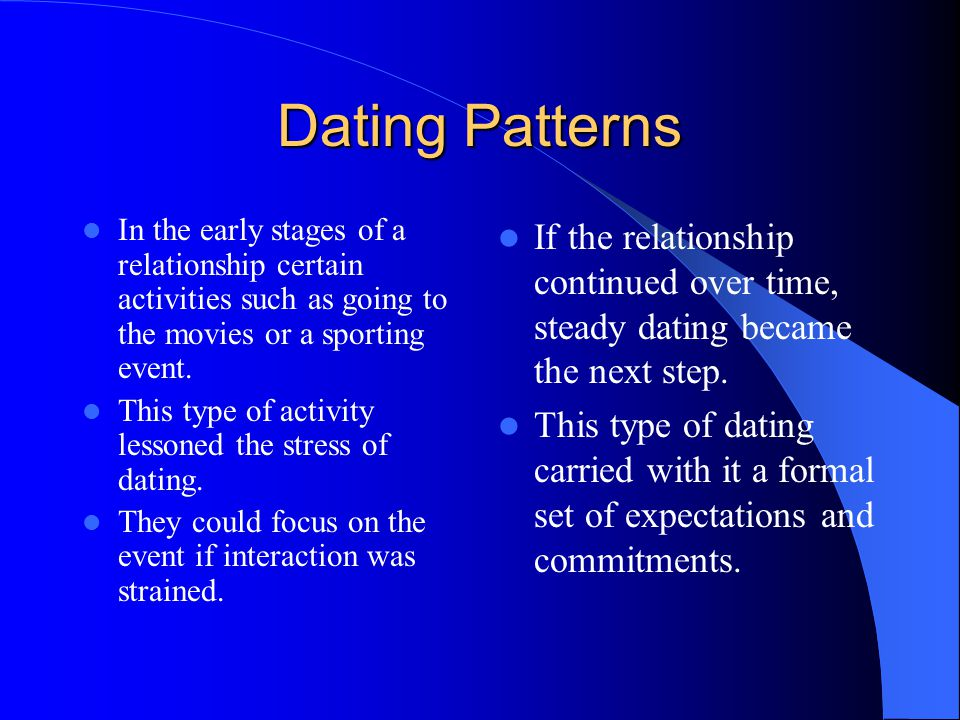 Dating Patterns In the early stages of a relationship certain activities such as going to the movies or a sporting event.