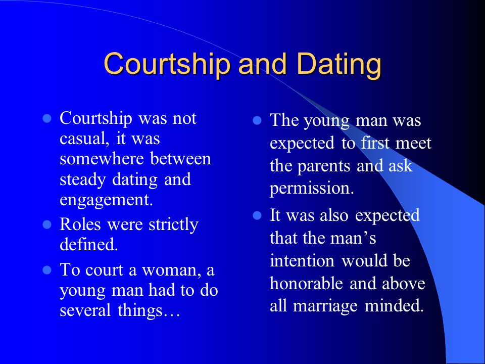 Courtship and Dating Courtship was not casual, it was somewhere between steady dating and engagement.
