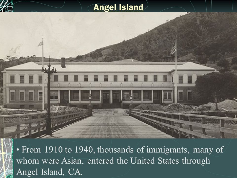 Angel Island From 1910 to 1940, thousands of immigrants, many of whom were Asian, entered the United States through Angel Island, CA.