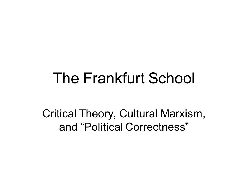 Critical Theory, Cultural Marxism, and Political Correctness