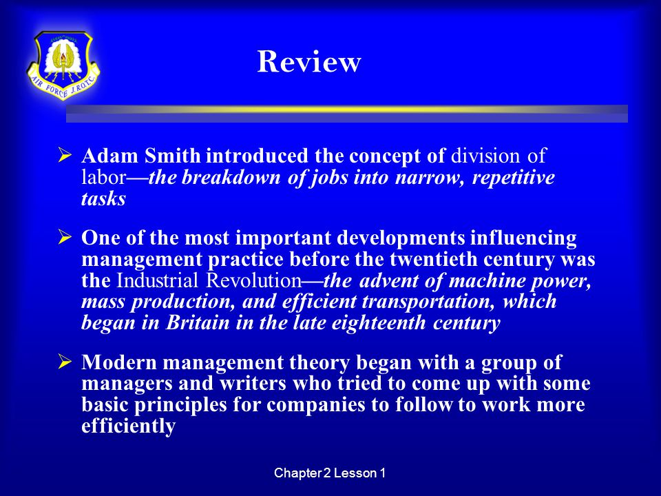 Review Adam Smith introduced the concept of division of labor—the breakdown of jobs into narrow, repetitive tasks.