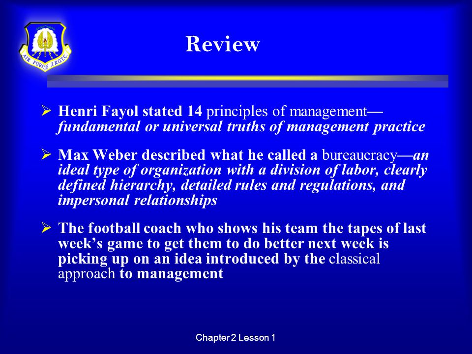 Review Henri Fayol stated 14 principles of management—fundamental or universal truths of management practice.