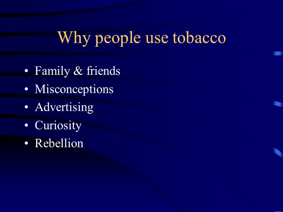 Why people use tobacco Family & friends Misconceptions Advertising