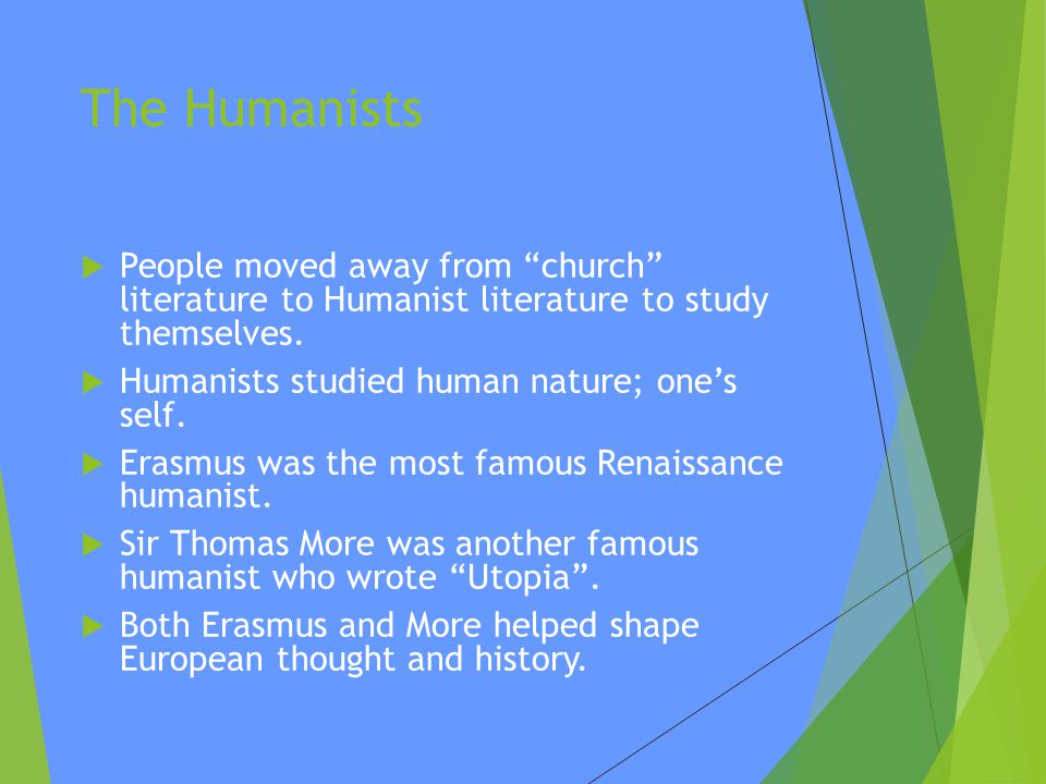 The Humanists People moved away from church literature to Humanist literature to study themselves.