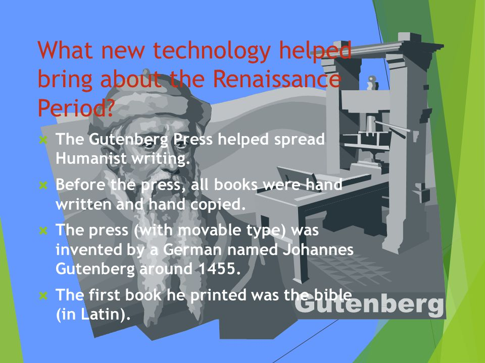 What new technology helped bring about the Renaissance Period