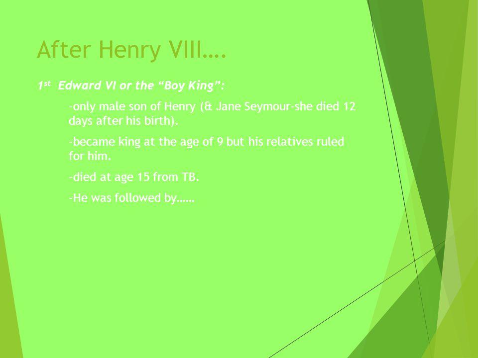 After Henry VIII….