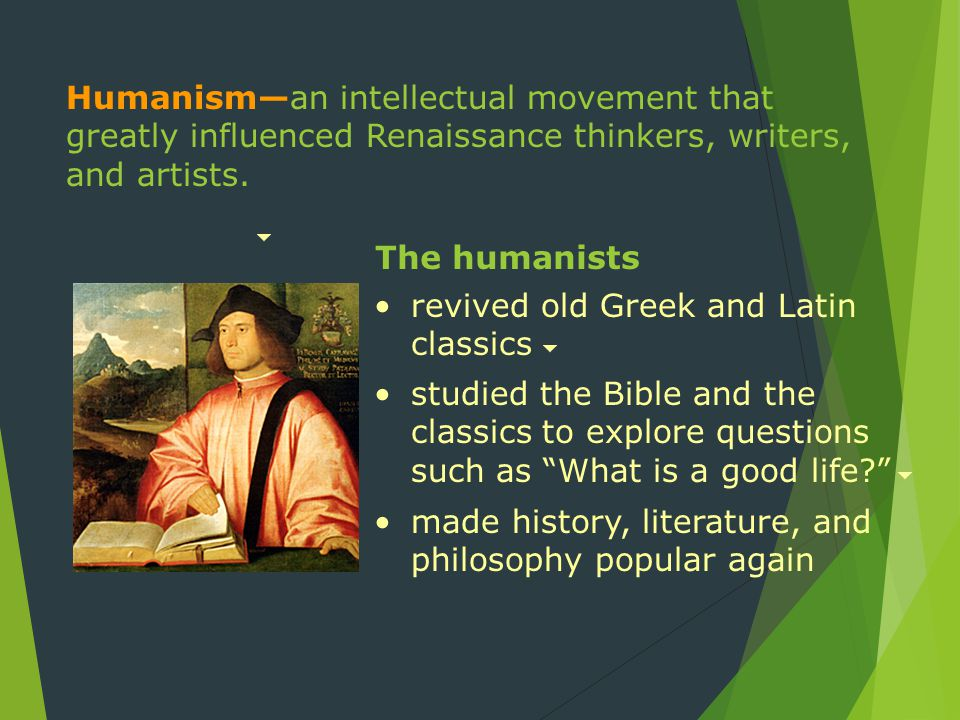 Humanism—an intellectual movement that greatly influenced Renaissance thinkers, writers, and artists.
