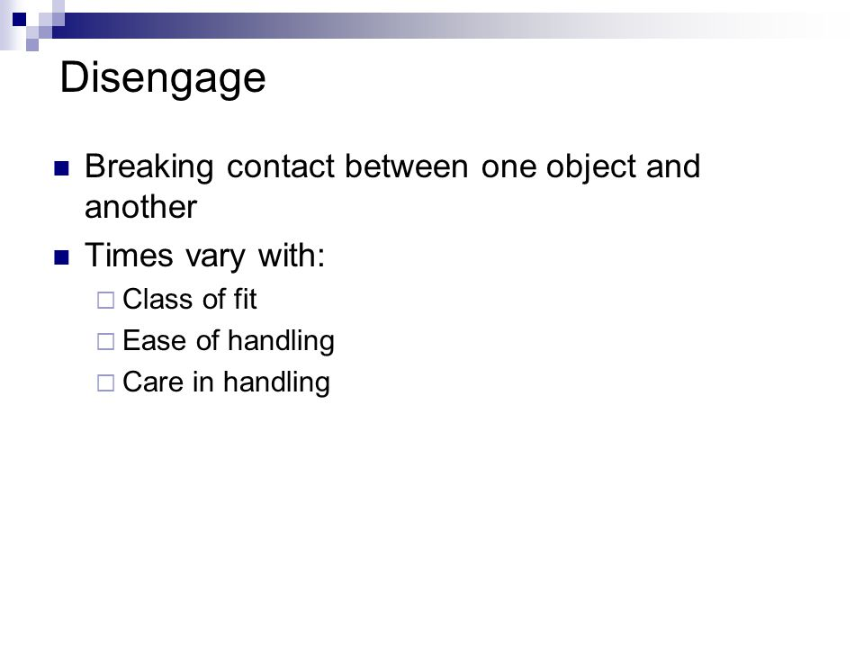 Disengage Breaking contact between one object and another