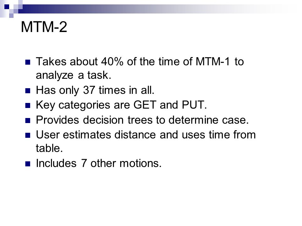 MTM-2 Takes about 40% of the time of MTM-1 to analyze a task.
