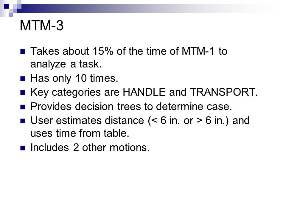 MTM-3 Takes about 15% of the time of MTM-1 to analyze a task.