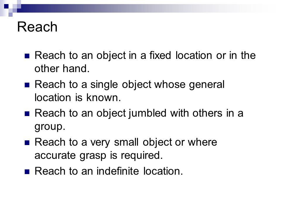 Reach Reach to an object in a fixed location or in the other hand.
