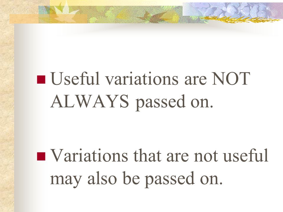 Useful variations are NOT ALWAYS passed on.