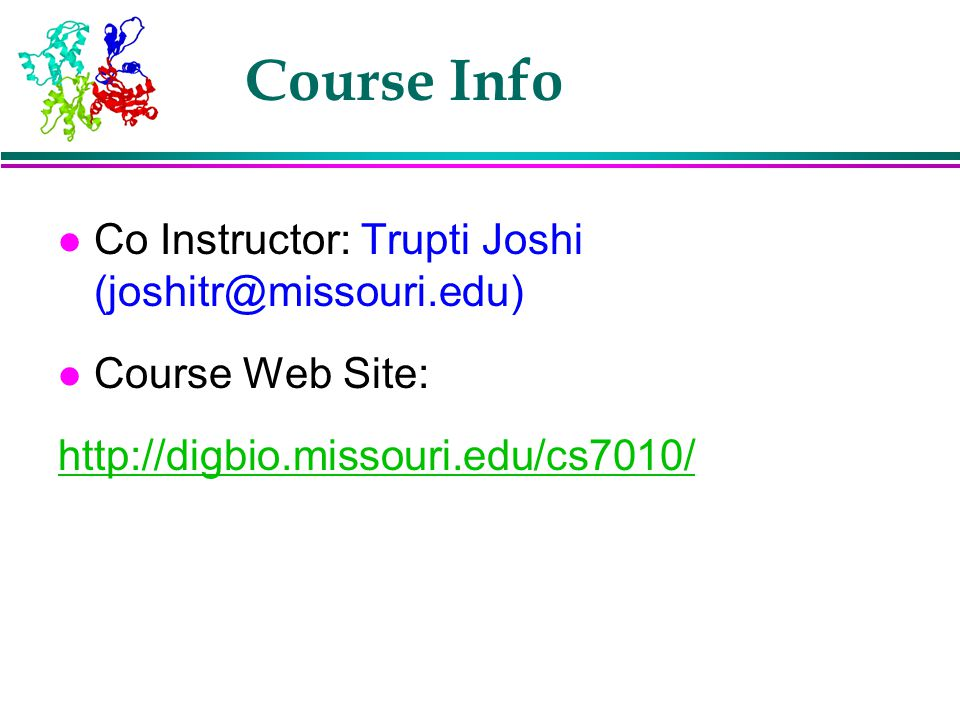 Course Info Co Instructor: Trupti Joshi (joshitr@missouri.edu)