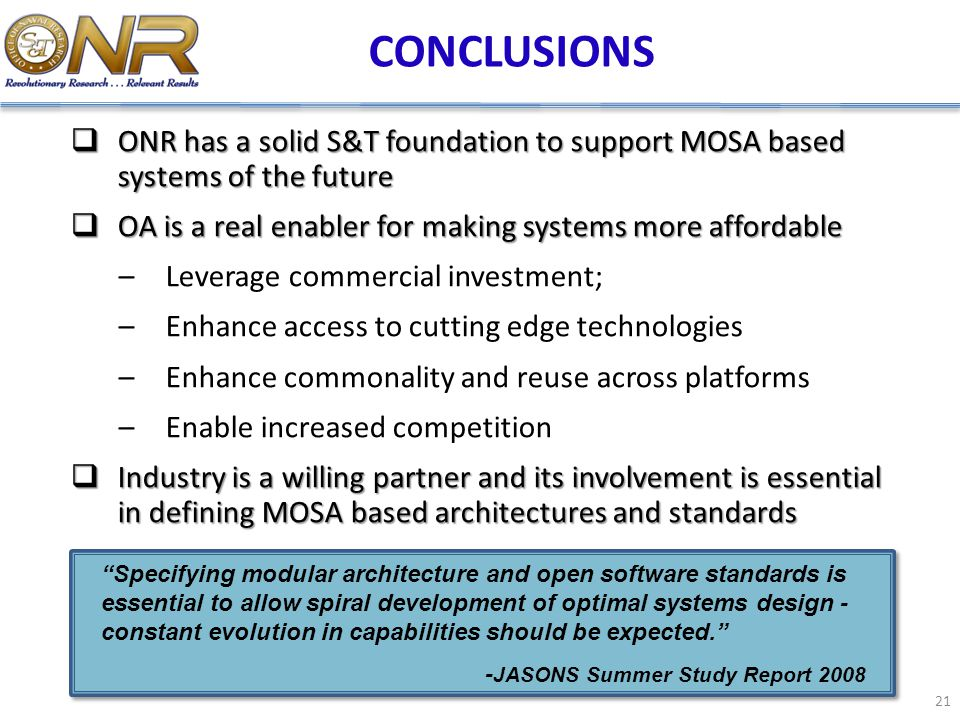 CONCLUSIONS ONR has a solid S&T foundation to support MOSA based systems of the future. OA is a real enabler for making systems more affordable.