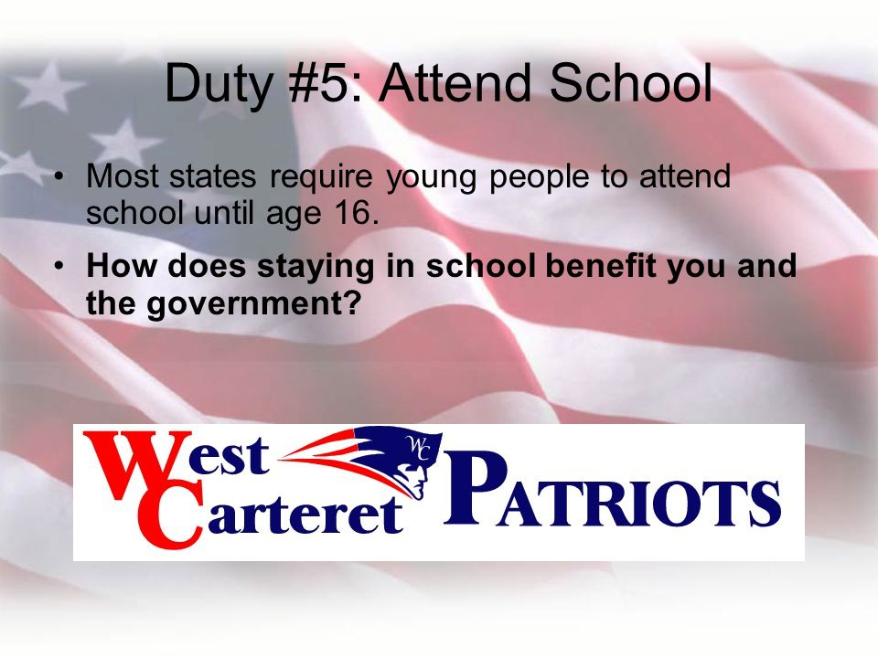 Duty #5: Attend School Most states require young people to attend school until age 16.