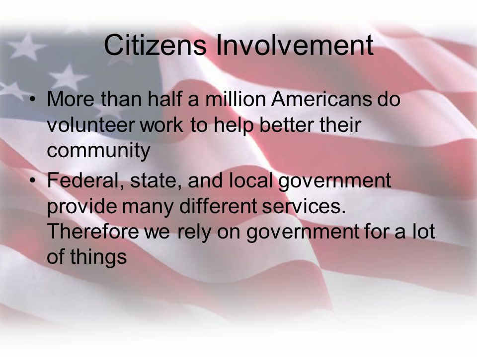 Citizens Involvement More than half a million Americans do volunteer work to help better their community.
