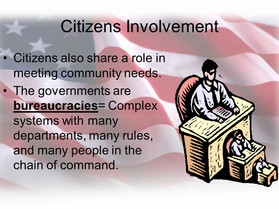 Citizens Involvement Citizens also share a role in meeting community needs.