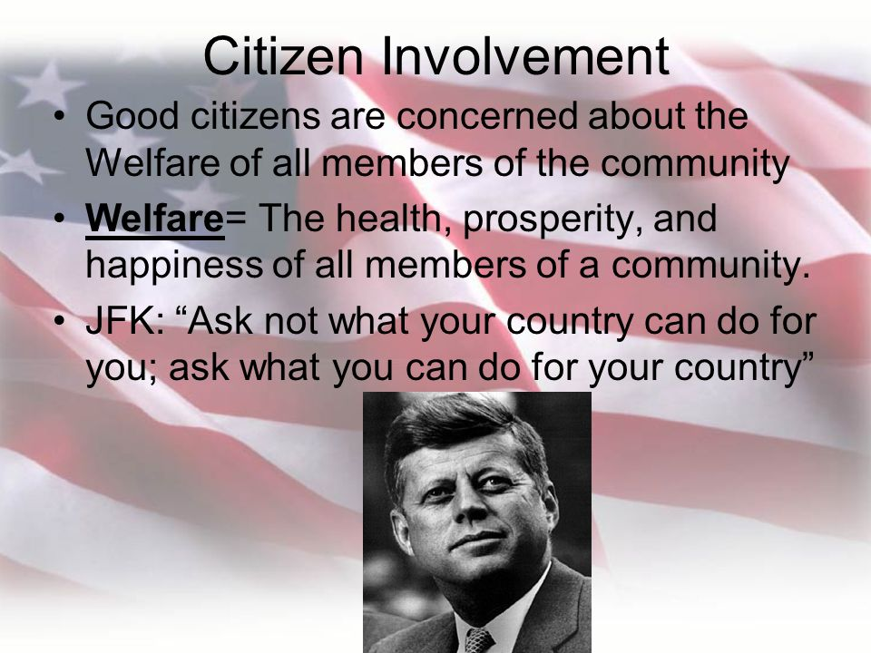 Citizen Involvement Good citizens are concerned about the Welfare of all members of the community.