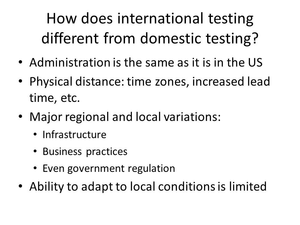 How does international testing different from domestic testing