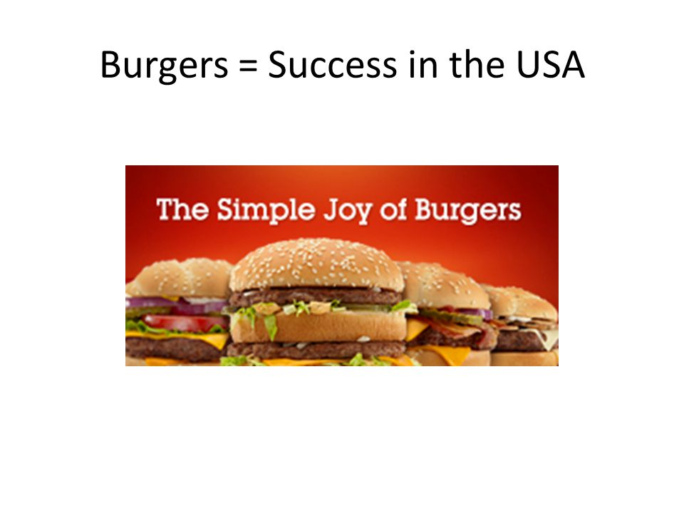 Burgers = Success in the USA