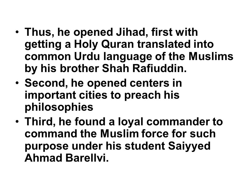 Thus, he opened Jihad, first with getting a Holy Quran translated into common Urdu language of the Muslims by his brother Shah Rafiuddin.