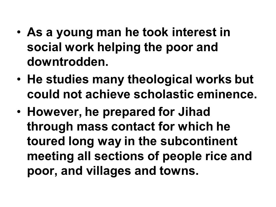 As a young man he took interest in social work helping the poor and downtrodden.