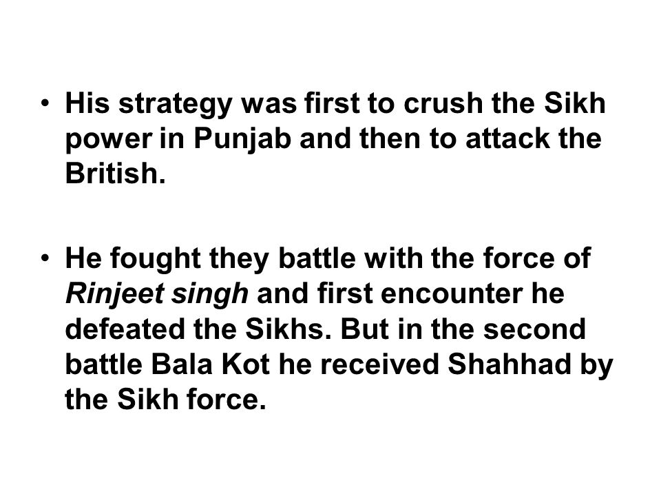 His strategy was first to crush the Sikh power in Punjab and then to attack the British.