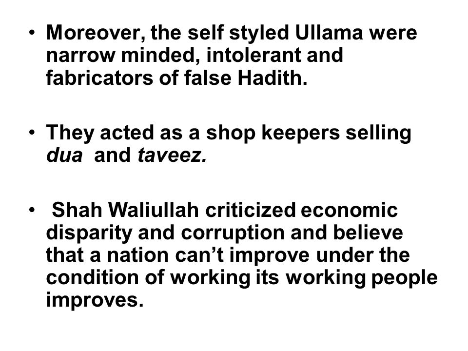Moreover, the self styled Ullama were narrow minded, intolerant and fabricators of false Hadith.