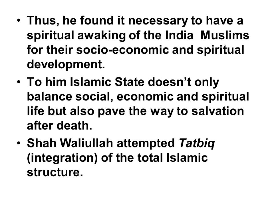Thus, he found it necessary to have a spiritual awaking of the India Muslims for their socio-economic and spiritual development.