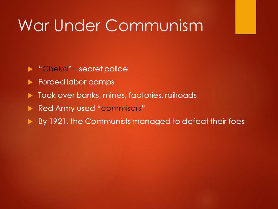 War Under Communism Cheka – secret police Forced labor camps