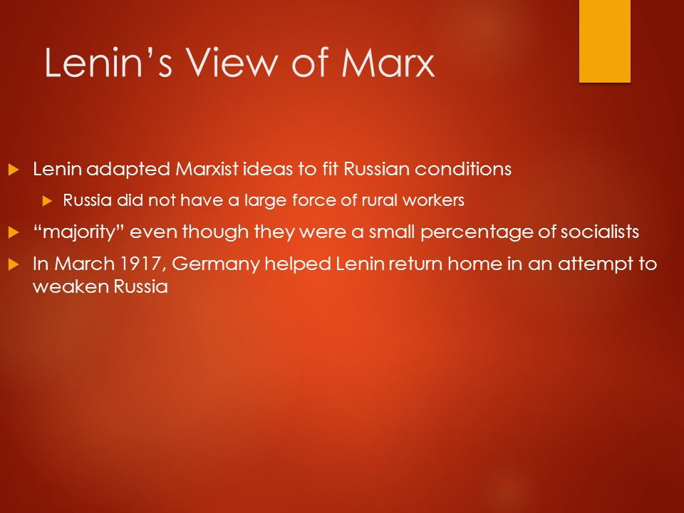 Lenin's View of Marx Lenin adapted Marxist ideas to fit Russian conditions. Russia did not have a large force of rural workers.