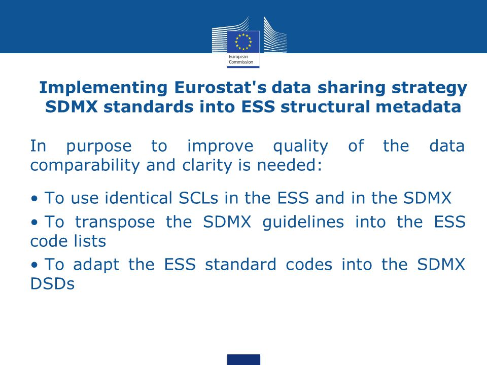 Implementing Eurostat s data sharing strategy SDMX standards into ESS structural metadata