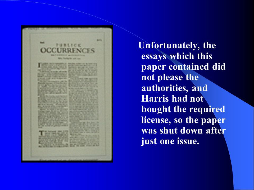 Unfortunately, the essays which this paper contained did not please the authorities, and Harris had not bought the required license, so the paper was shut down after just one issue.