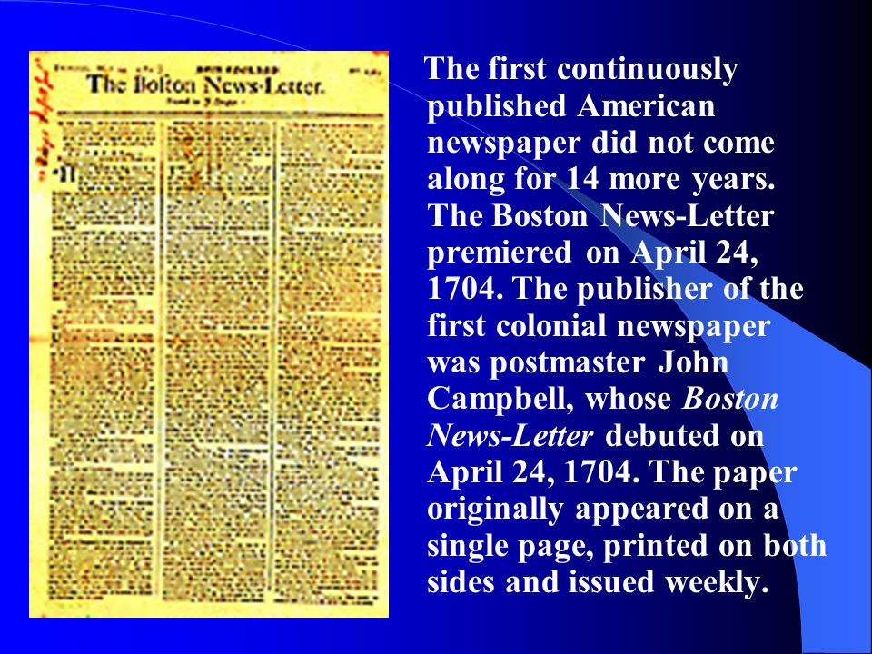 The first continuously published American newspaper did not come along for 14 more years.